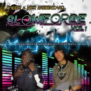 "Dj Nick & Dj Sheezy Presentano: ""SLOWFORCE COMPILATION VOL.1"""