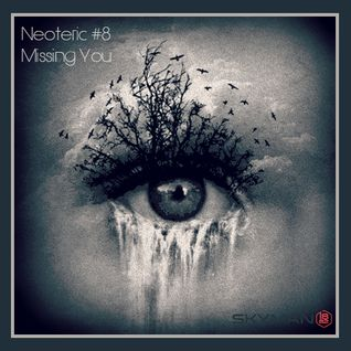 Neoteric#8 - Missing You - Deep Melodic Moods