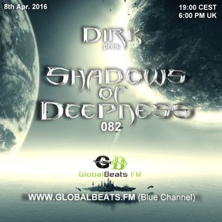 Dirk pres. Shadows Of Deepness 082 (8th April 2016) on GlobalBeats.FM [Blue Channel]