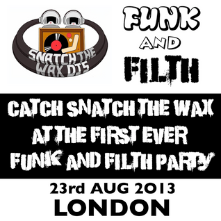 Snatch The Wax DJs - Funk and Filth Exclusive Mix