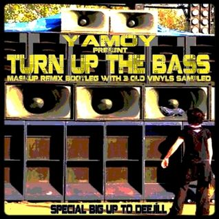 YAMOY - TURN UP THE BASS (MashUp.Bootleg.Remix of 3 old Vinyls Sampled) !!!FREE DL!!!