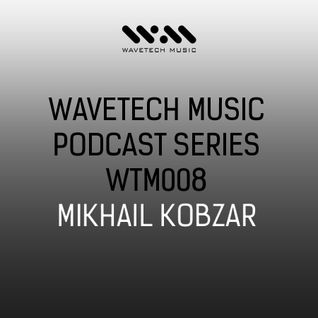 Wavetech Music. Podcast Series - [WTM008 - Mikhail Kobzar]