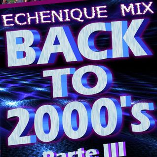 ECHENIQUE MIX - BACK TO 2000's 3 - [DEFINITIVE MEGAMIX 2013]