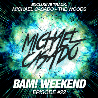 Michael Casado - BAM! WEEKEND #22