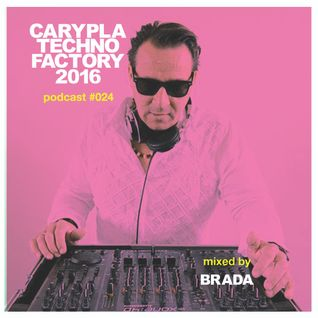 Carypla Techno Factory Podcast #024 mixed by BraDa