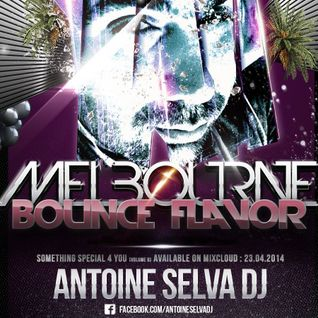 ANTOINE SELVA DJ - Melbourne Bounce Flavor (Something Special 4 You - Vol.6)