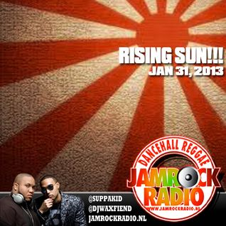 JAMROCK RADIO JAN 31, 2013: RISING SUN!!!