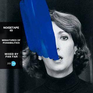 NoiseTape #49 - Pan Far - Miniatures Of Possibilities