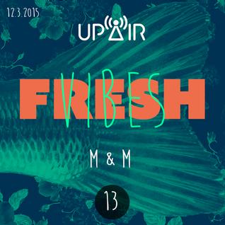 Fresh Vibes 13 w/ M&M (DJ Set) @ Rádio UP AIR (12.3.2015)