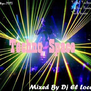 Techno Space [Tribal Techno - Techno House - Tech House] Mixed by Dj El Loco