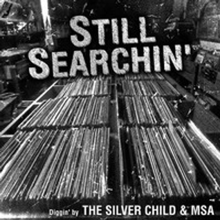 The Silver Child & MSA Still Searchin' Vol 1
