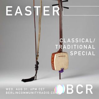EASTER - Berlin Community Radio 018 - Classical/Traditional Special