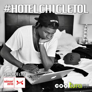 #HOTELCHICLETOL PLAY*HOT*LIST #SONAR2015