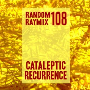Random raymix 108 - cataleptic recurrence