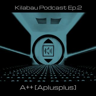 A++ (Aplusplus) - Kilabau Techno Podcast Ep.2