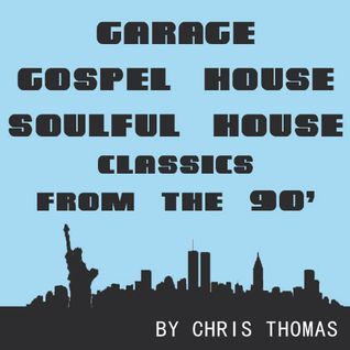 Garage, Gospel House, Soulful House From The 90' Part 1