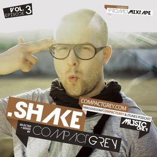Compact Grey - .Shake (Vol. 3) // Bi-Weekly Podcast + Promo Mixtape