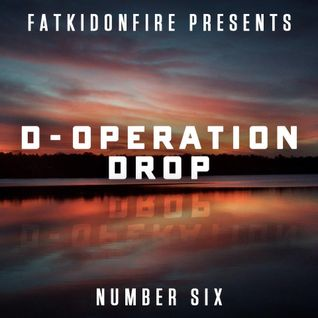 FatKidOnFire Presents #6 - D-Operation Drop