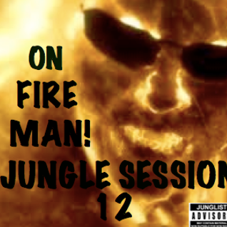 Jungle Session 12: On Fire Man!