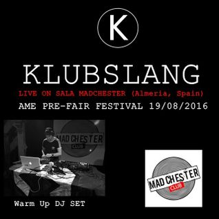 Pre-Feria ALMERIA by AME Festival @SalaMadchester mixed by Klubslang (19-08-2016)