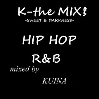 "K-THE MIX ""SWEET & DARKNESS"" -HIP-HOP R&B-"