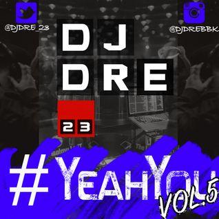 @DJDRE_23 #YeahYouVol5