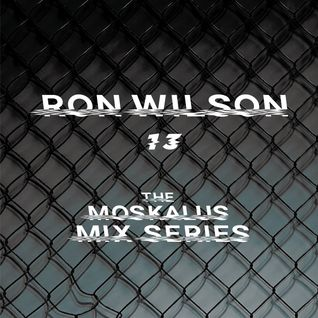 THE MOSKALUS MIX SERIES #13: Ron Wilson