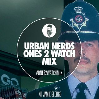 Jamie George - Urban Nerds #Ones2Watch Mix