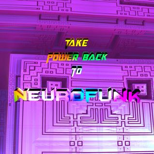 Take Power Back To Neurofunk