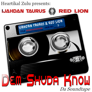 DEM SHUDA KNOW : DA SOUNDTAPE BY IJAHDAN TAURUS & RED LION