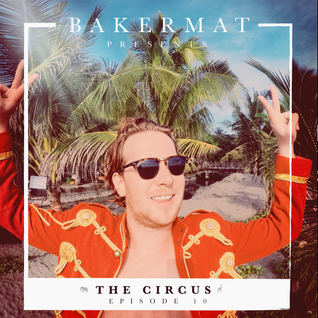 Bakermat presents The Circus #010