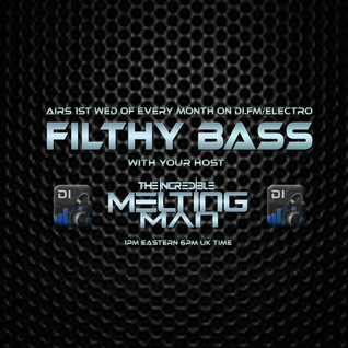 The Incredible Melting Man - FILTHY BASS EPISODE #89 (Aired Mar 04, 2015 on DI.FM Electro Channel)