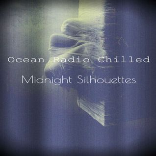 "Ocean Radio Chilled ""Midnight Silhouettes"" (1-17-16)"