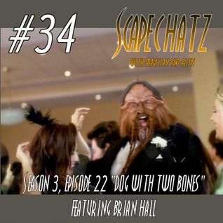 "ScapeChatz Episode 34: ""Dog With Two Bones"" featuring Brian Hall"