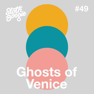 SlothBoogie Guestmix #049 - Ghosts of Venice
