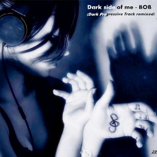 Dark side of me - Dark Progressive track remixed by BOB (Singles)2013-10-01