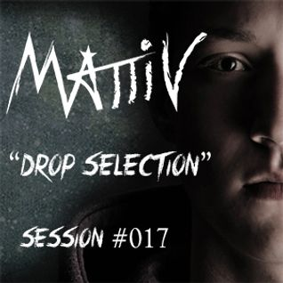 "Mattiv's ""Drop Selection"" Session #017"
