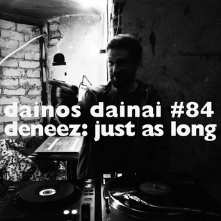 Dainos Dainai #84 Deneez: Just As Long