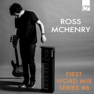 First Word Mix Series #6: Ross McHenry - Distant Oceans
