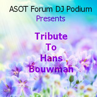 ASOT Forum DJ Podium Presents Tribute To Hans Bouwman