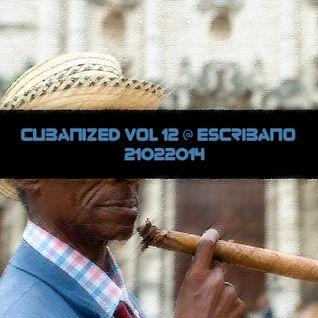CUBANIZED vol.12 @ ESCRIBANO 21022014