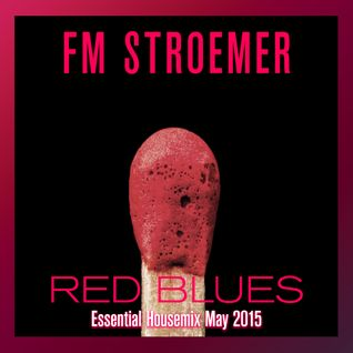 FM STROEMER - Red Blues Essential Housemix May 2015 | www.fmstroemer.de