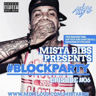 Mista Bibs - #BlockParty Episode 6 (R&B, Hip Hop and Dancehall)