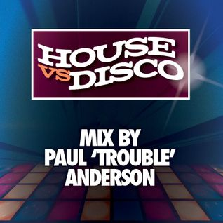House vs Disco Mix by Paul 'Trouble' Anderson (@PaulTroubleAnde)