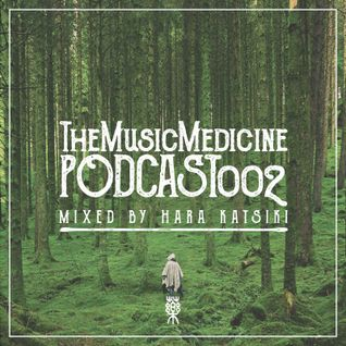 THE MUSIC MEDICINE PODCAST 002 MIXED BY HARA KATSIKI