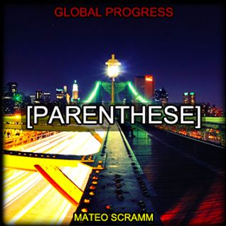 GLOBAL PROGRESS [ May 2013 - Parenthese ] Only Progress and Melodic mixed by Mateo Scramm
