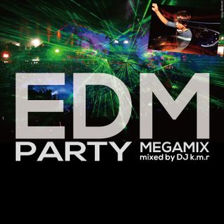 EDM - Party Megamix - mixed by DJ k.m.r - 21track 74min