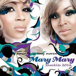 MARY MARY - SHACKLES 2016 [DJ AMANDA VS TONY MORAN]
