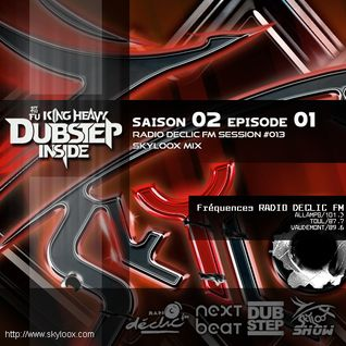 Fu King Heavy Dubstep Inside S02 E01 (Radio Declic FM Session #013) - Skyloox Mix Dubstep