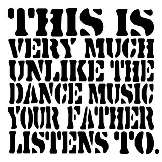 This Is Very Much Unlike The Dance Music Your Father Listens To.